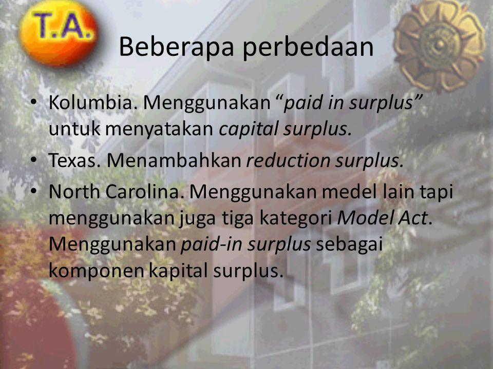 Beberapa perbedaan Kolumbia. Menggunakan paid in surplus untuk menyatakan capital surplus. Texas. Menambahkan reduction surplus.