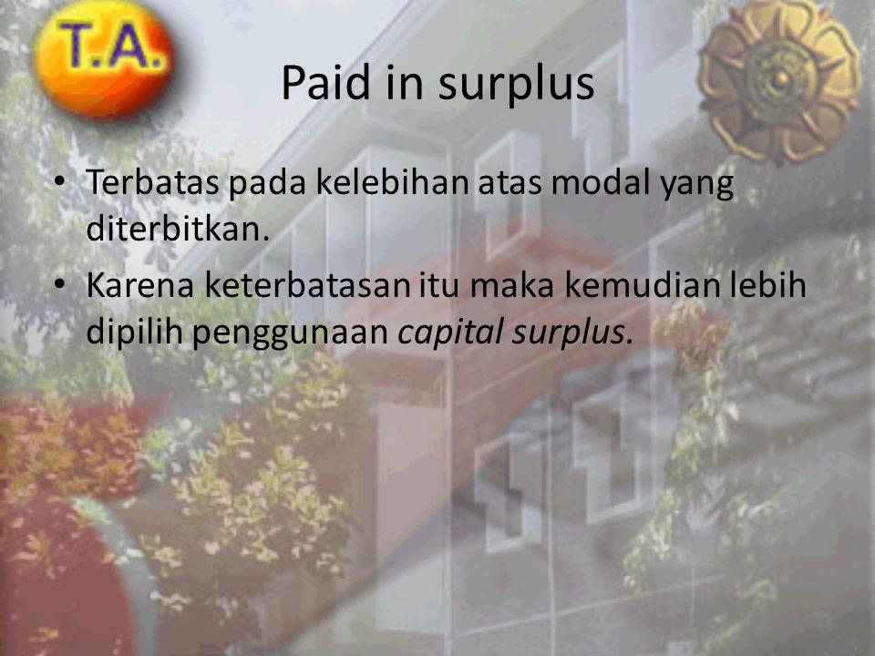 Paid in surplus Terbatas pada kelebihan atas modal yang diterbitkan.