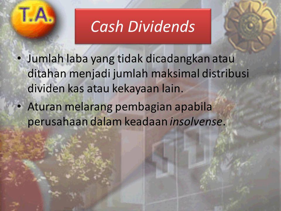 Cash Dividends Jumlah laba yang tidak dicadangkan atau ditahan menjadi jumlah maksimal distribusi dividen kas atau kekayaan lain.
