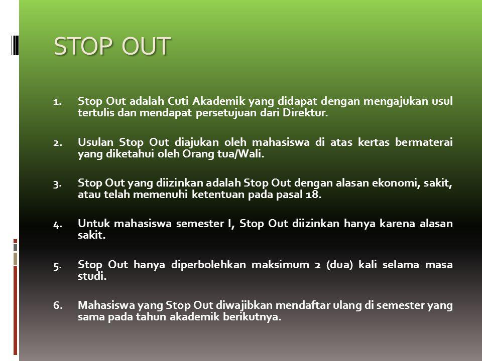 STOP OUT Stop Out adalah Cuti Akademik yang didapat dengan mengajukan usul tertulis dan mendapat persetujuan dari Direktur.