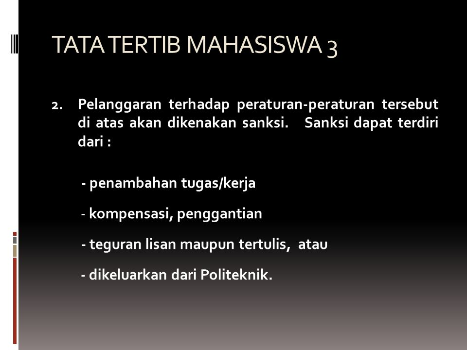 TATA TERTIB MAHASISWA 3 Pelanggaran terhadap peraturan-peraturan tersebut di atas akan dikenakan sanksi. Sanksi dapat terdiri dari :