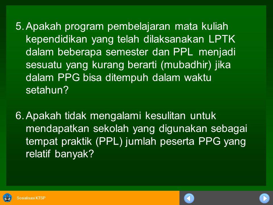 Apakah program pembelajaran mata kuliah kependidikan yang telah dilaksanakan LPTK dalam beberapa semester dan PPL menjadi sesuatu yang kurang berarti (mubadhir) jika dalam PPG bisa ditempuh dalam waktu setahun