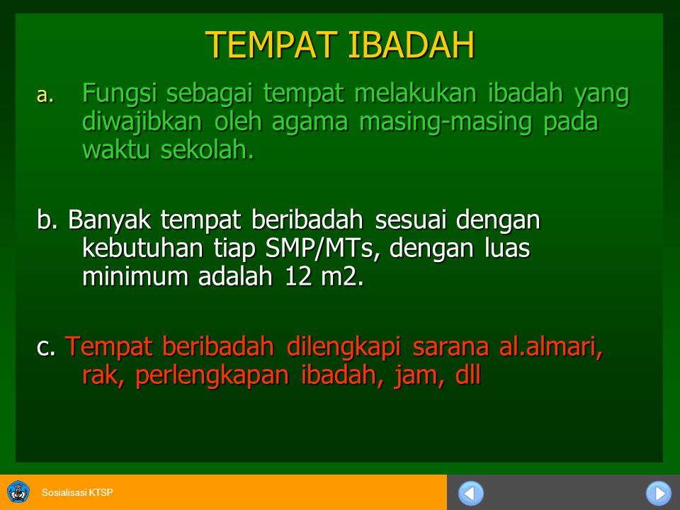 TEMPAT IBADAH Fungsi sebagai tempat melakukan ibadah yang diwajibkan oleh agama masing-masing pada waktu sekolah.