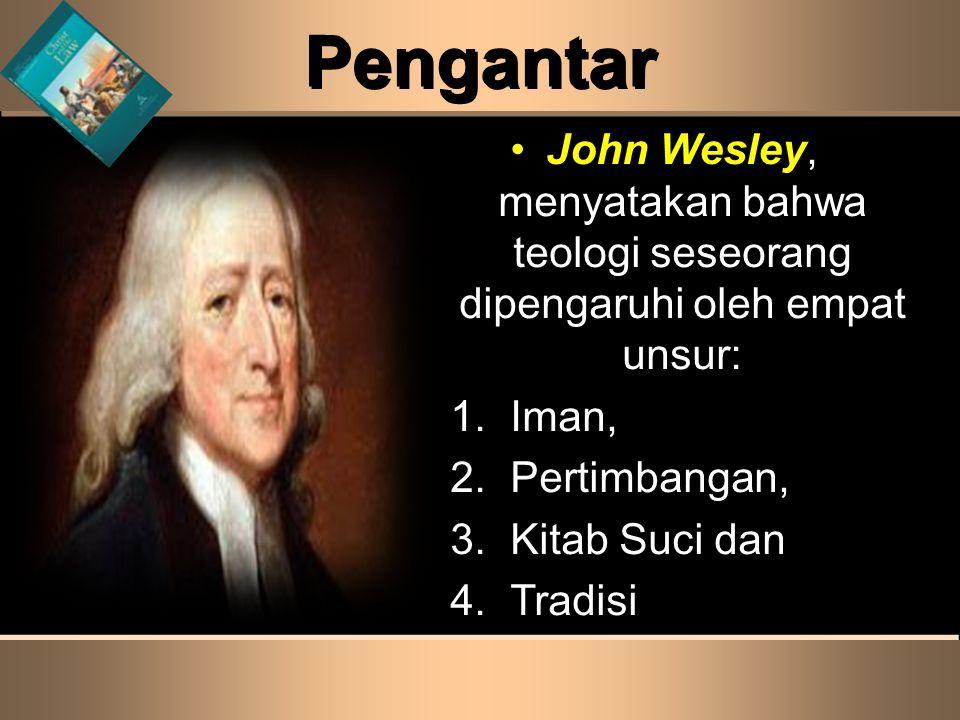 Pengantar John Wesley, menyatakan bahwa teologi seseorang dipengaruhi oleh empat unsur: 1. Iman, 2. Pertimbangan,