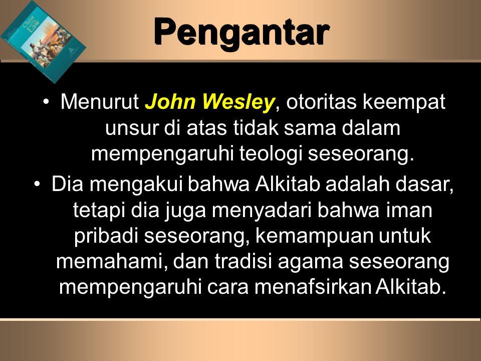 Pengantar Menurut John Wesley, otoritas keempat unsur di atas tidak sama dalam mempengaruhi teologi seseorang.