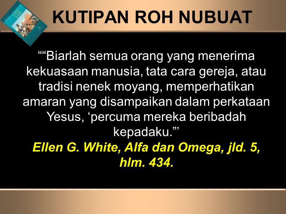 Ellen G. White, Alfa dan Omega, jld. 5, hlm. 434.