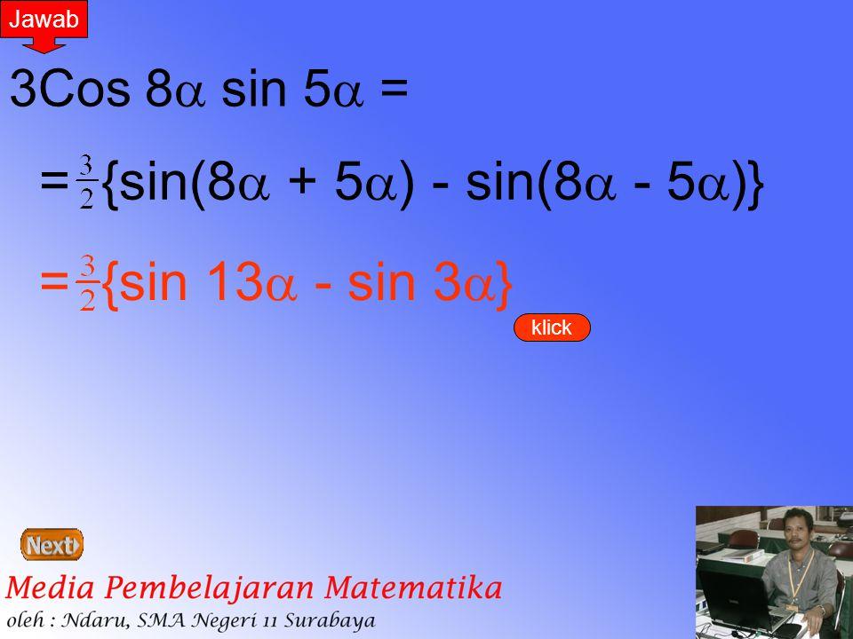 = {sin(8 + 5) - sin(8 - 5)}