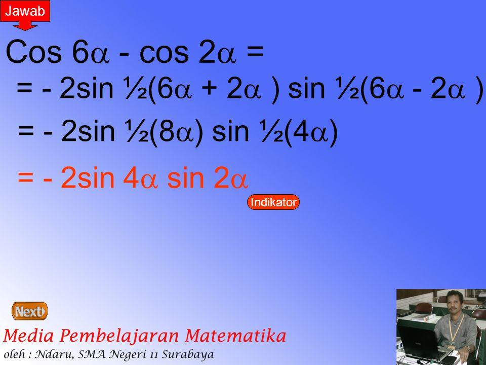 Cos 6 - cos 2 = = - 2sin ½(6 + 2 ) sin ½(6 - 2 )