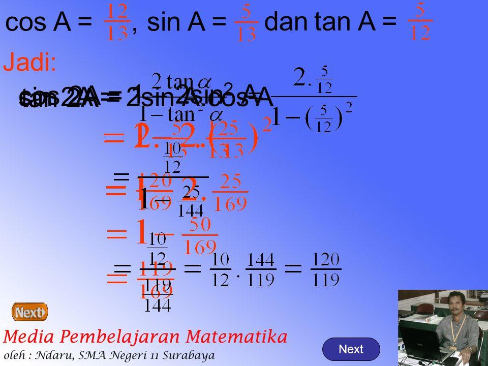 cos A = , sin A = tan A = dan cos 2A = sin 2A = tan 2A = 2sin A.cos A