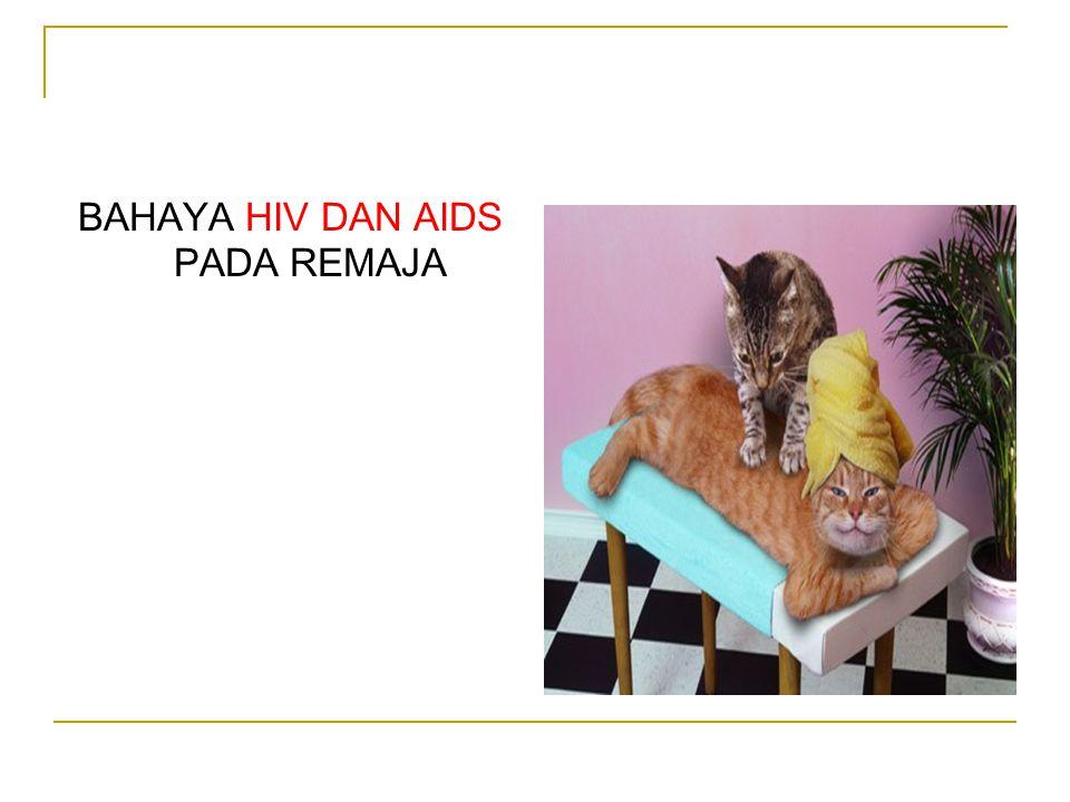 BAHAYA HIV DAN AIDS PADA REMAJA