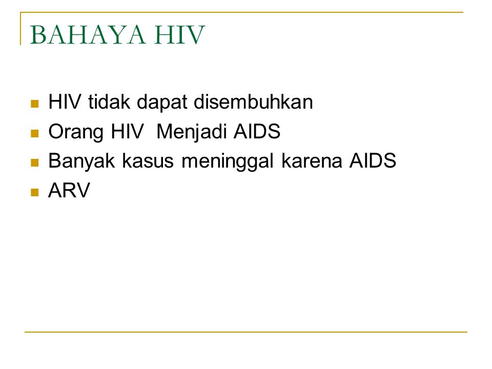 BAHAYA HIV HIV tidak dapat disembuhkan Orang HIV Menjadi AIDS