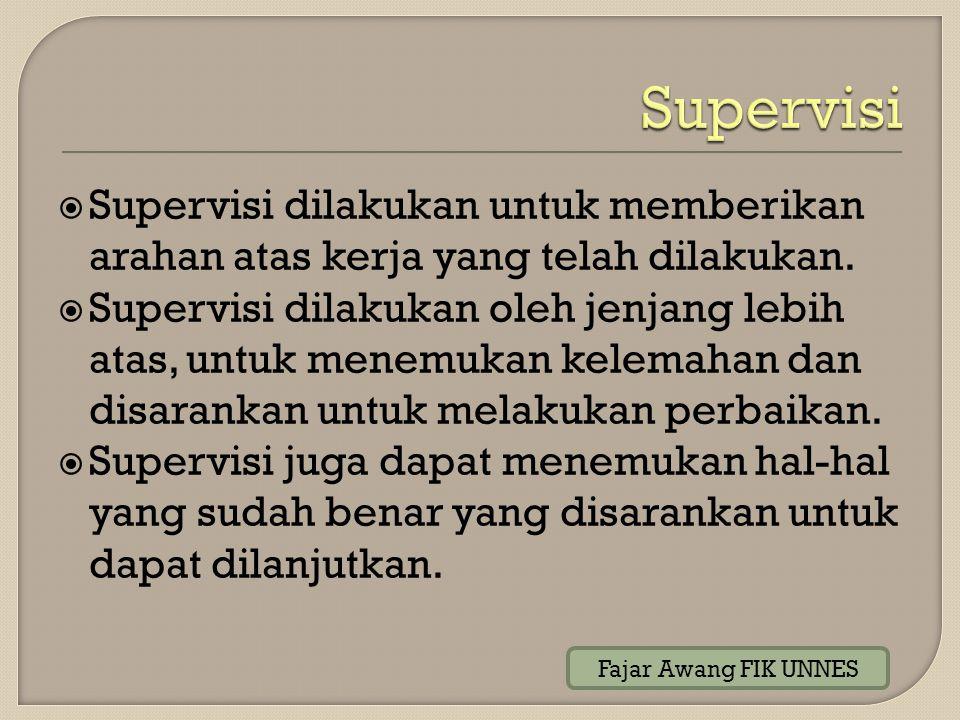 Supervisi Supervisi dilakukan untuk memberikan arahan atas kerja yang telah dilakukan.