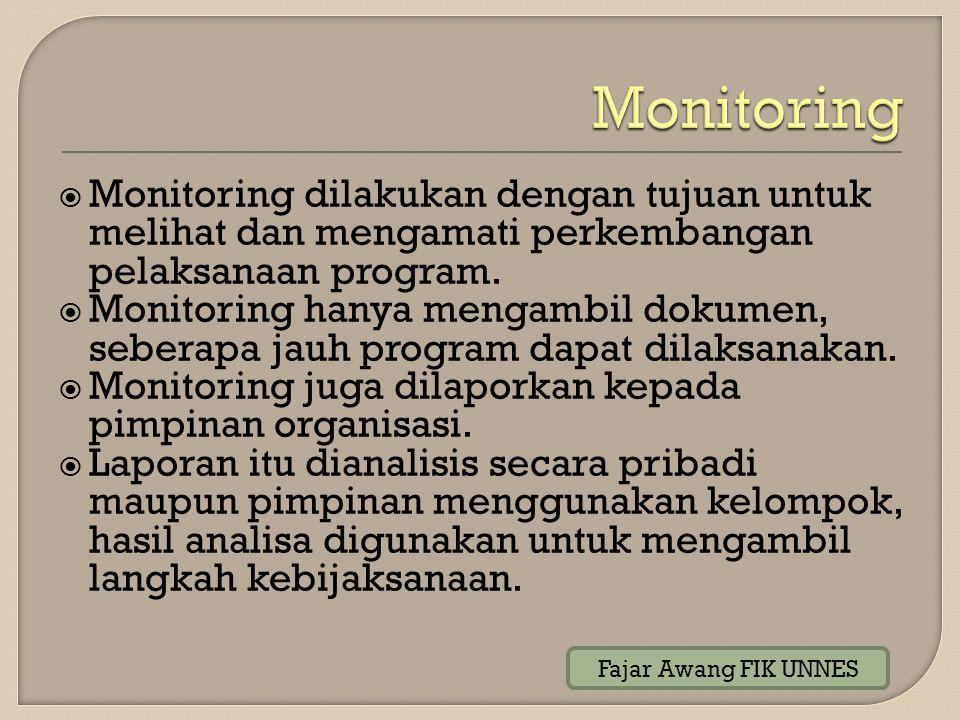 Monitoring Monitoring dilakukan dengan tujuan untuk melihat dan mengamati perkembangan pelaksanaan program.