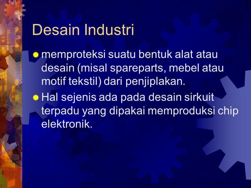 Desain Industri memproteksi suatu bentuk alat atau desain (misal spareparts, mebel atau motif tekstil) dari penjiplakan.