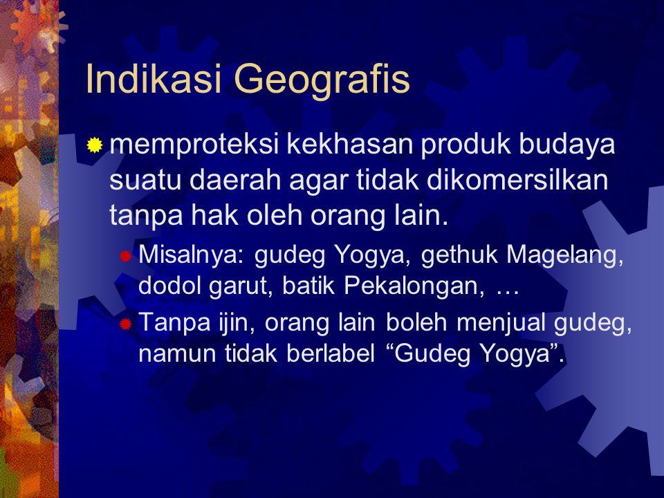 Indikasi Geografis memproteksi kekhasan produk budaya suatu daerah agar tidak dikomersilkan tanpa hak oleh orang lain.