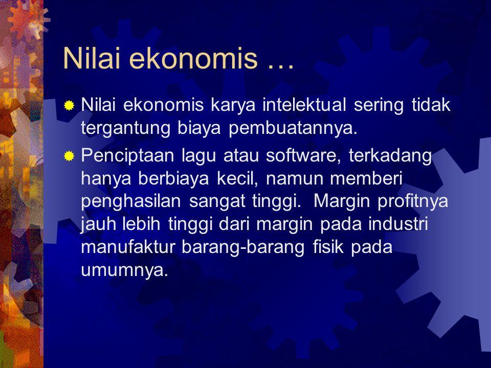 Nilai ekonomis … Nilai ekonomis karya intelektual sering tidak tergantung biaya pembuatannya.