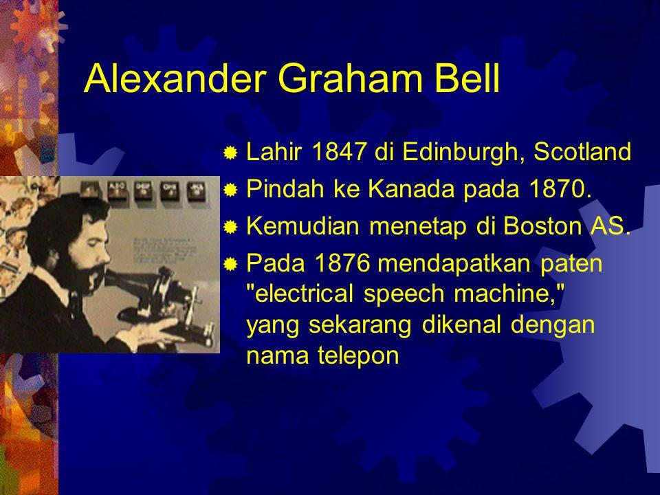 Alexander Graham Bell Lahir 1847 di Edinburgh, Scotland