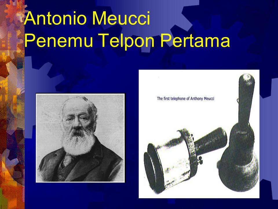 Antonio Meucci Penemu Telpon Pertama