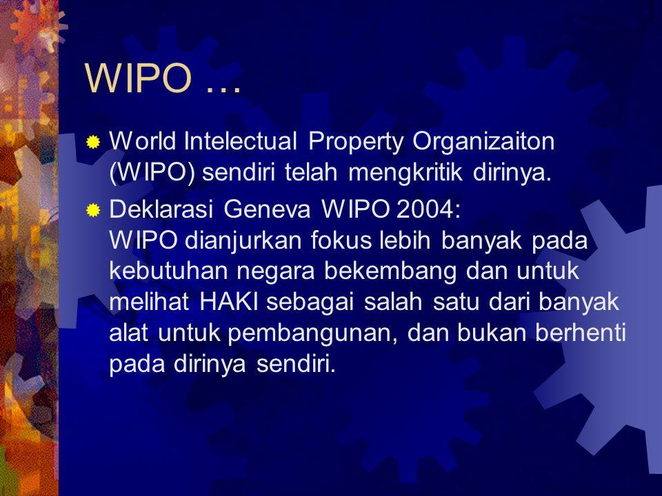 WIPO … World Intelectual Property Organizaiton (WIPO) sendiri telah mengkritik dirinya.