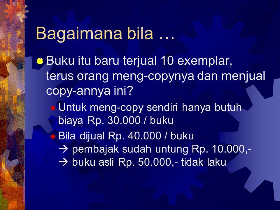 Bagaimana bila … Buku itu baru terjual 10 exemplar, terus orang meng-copynya dan menjual copy-annya ini