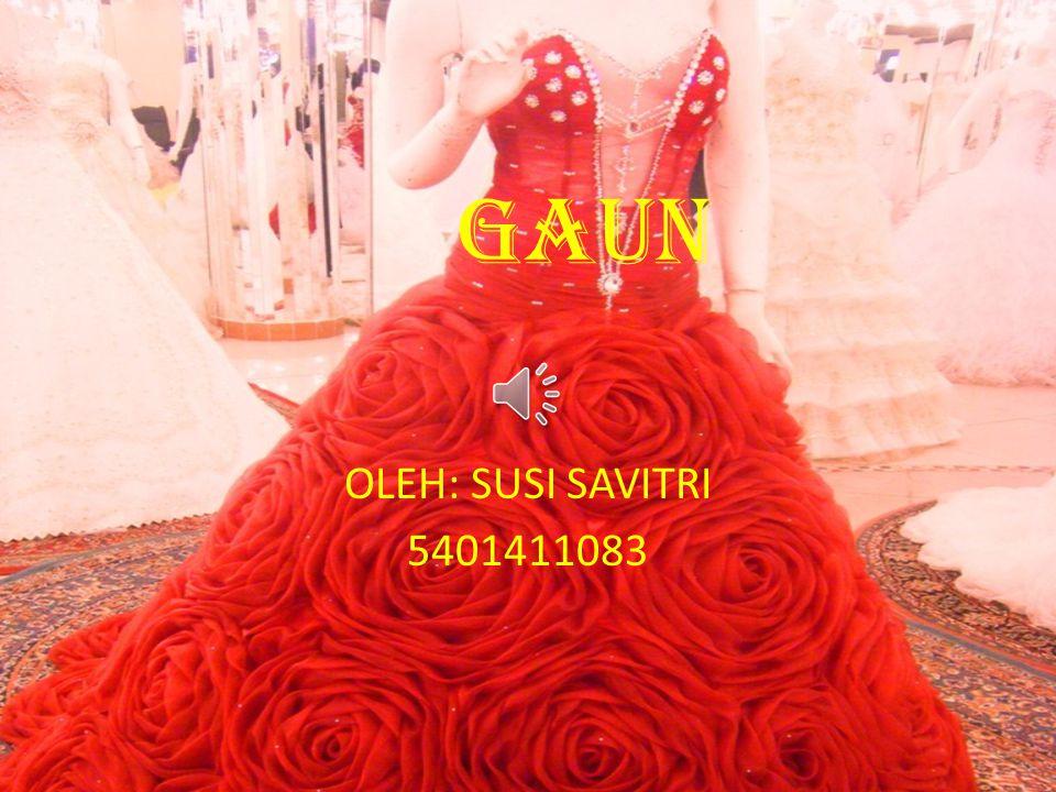 GAUN OLEH: SUSI SAVITRI 5401411083