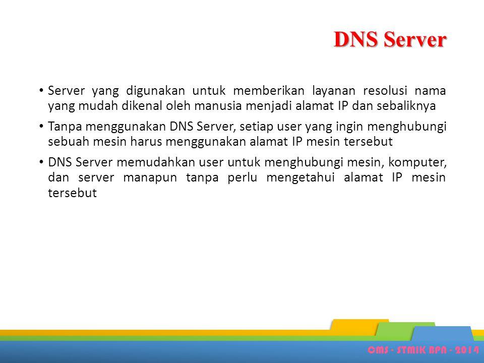 DNS Server Server yang digunakan untuk memberikan layanan resolusi nama yang mudah dikenal oleh manusia menjadi alamat IP dan sebaliknya.