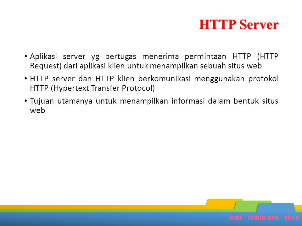 HTTP Server Aplikasi server yg bertugas menerima permintaan HTTP (HTTP Request) dari aplikasi klien untuk menampilkan sebuah situs web.