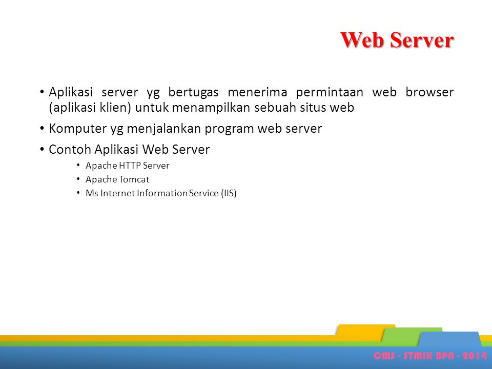 Web Server Aplikasi server yg bertugas menerima permintaan web browser (aplikasi klien) untuk menampilkan sebuah situs web.