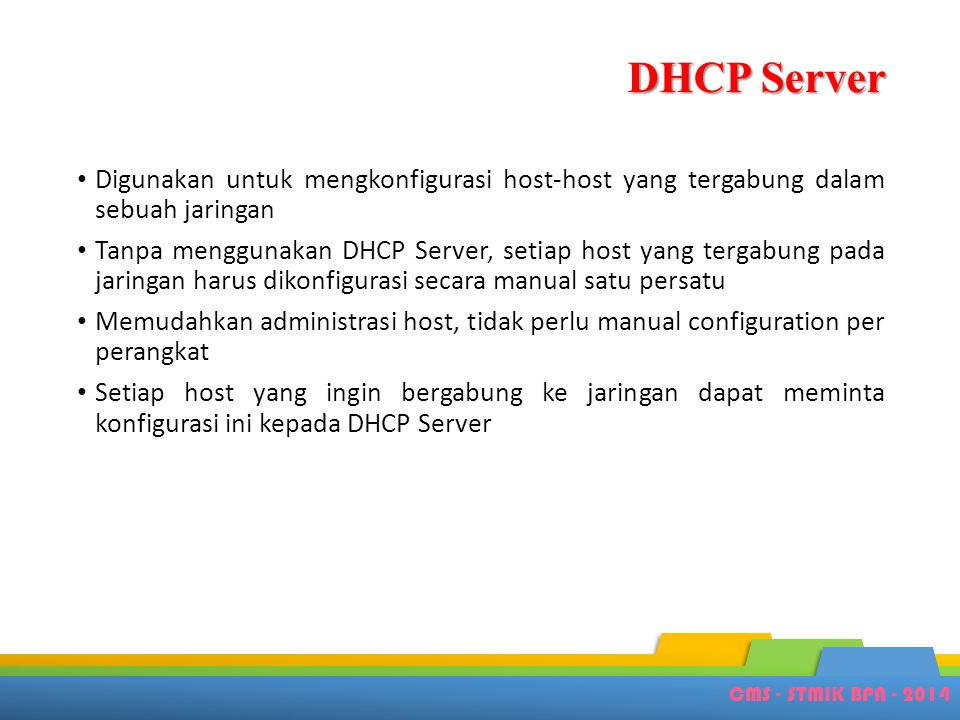 DHCP Server Digunakan untuk mengkonfigurasi host-host yang tergabung dalam sebuah jaringan.