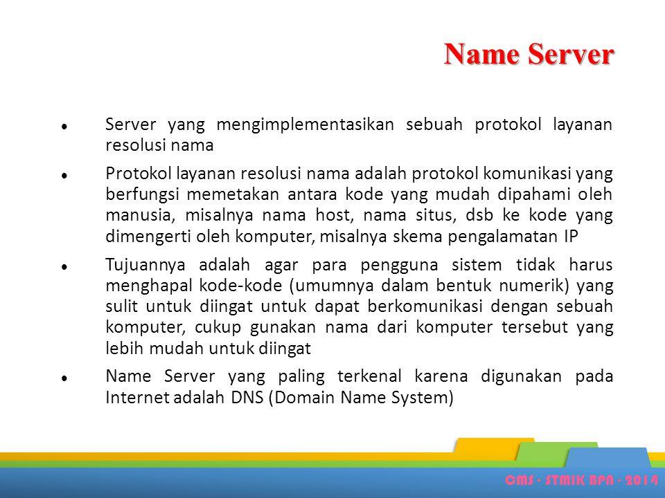 Name Server Server yang mengimplementasikan sebuah protokol layanan resolusi nama.