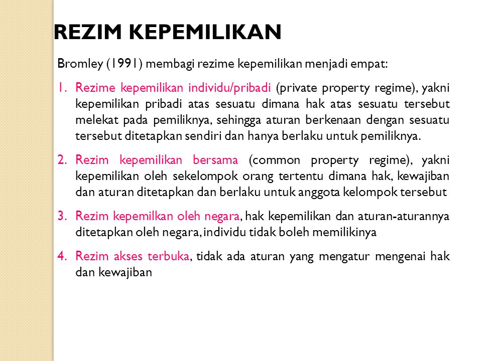 REZIM KEPEMILIKAN Bromley (1991) membagi rezime kepemilikan menjadi empat: