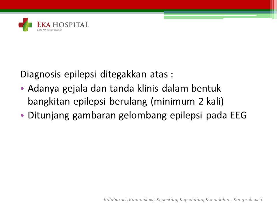 Diagnosis epilepsi ditegakkan atas :
