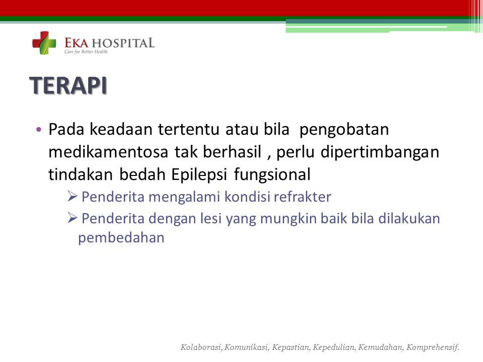TERAPI Pada keadaan tertentu atau bila pengobatan medikamentosa tak berhasil , perlu dipertimbangan tindakan bedah Epilepsi fungsional.