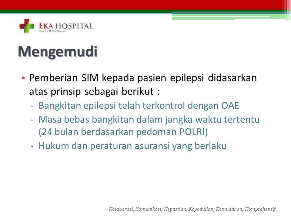 Mengemudi Pemberian SIM kepada pasien epilepsi didasarkan atas prinsip sebagai berikut : Bangkitan epilepsi telah terkontrol dengan OAE.