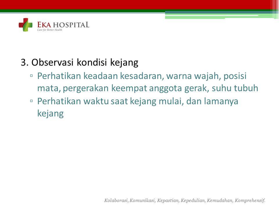 3. Observasi kondisi kejang