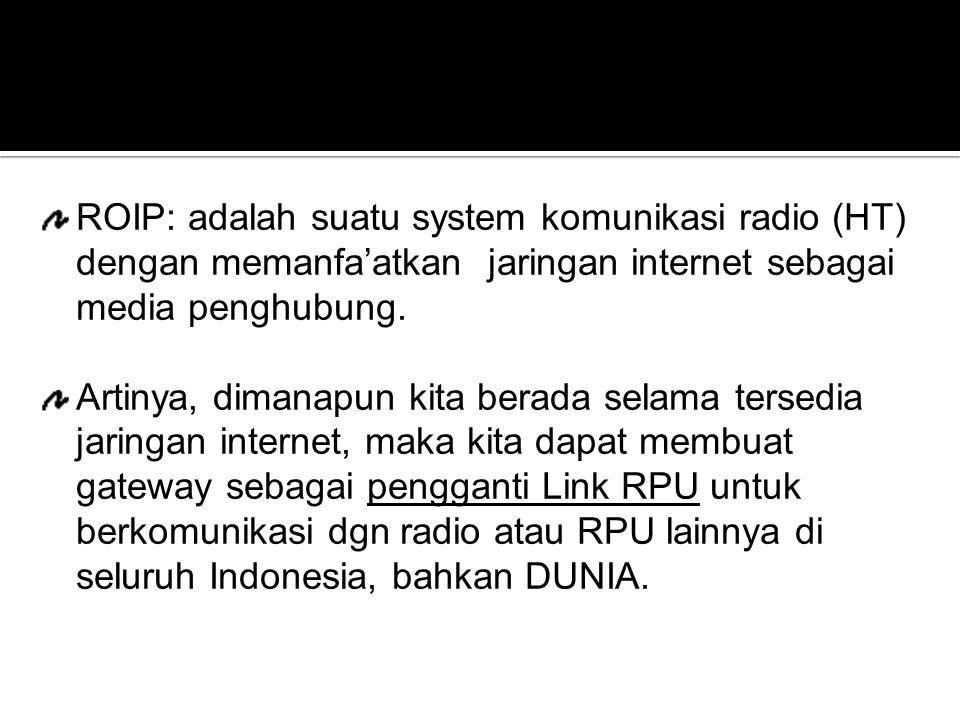 ROIP: adalah suatu system komunikasi radio (HT) dengan memanfa'atkan jaringan internet sebagai media penghubung.
