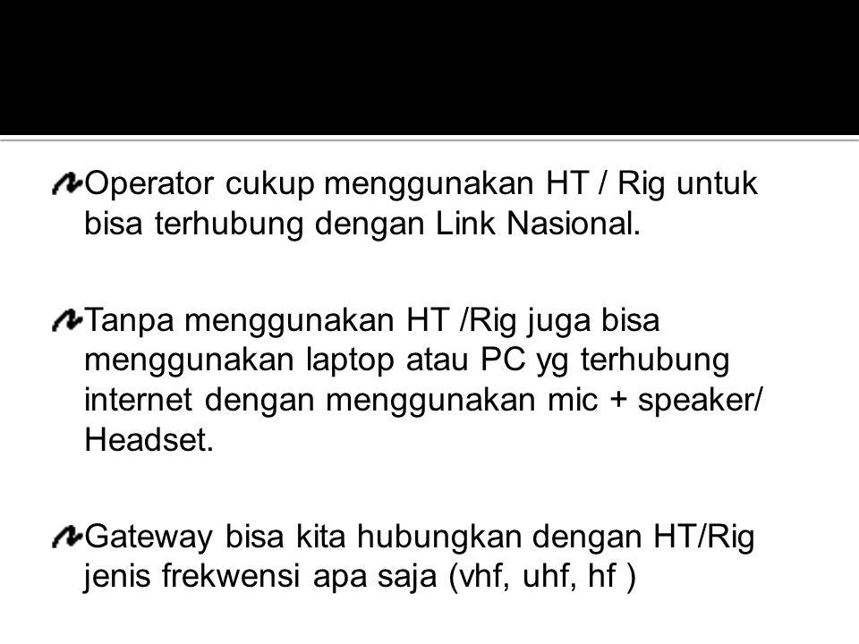 Operator cukup menggunakan HT / Rig untuk bisa terhubung dengan Link Nasional.