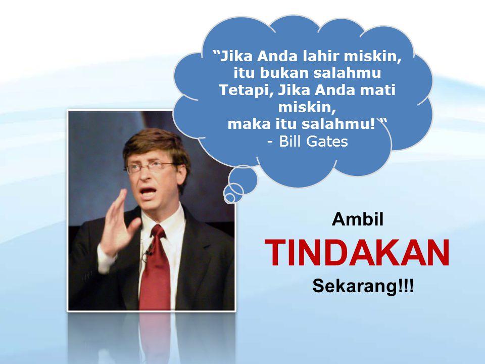 TINDAKAN Ambil Sekarang!!! - Bill Gates