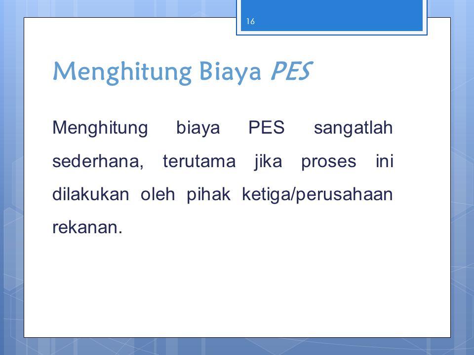 Menghitung Biaya PES Menghitung biaya PES sangatlah sederhana, terutama jika proses ini dilakukan oleh pihak ketiga/perusahaan rekanan.