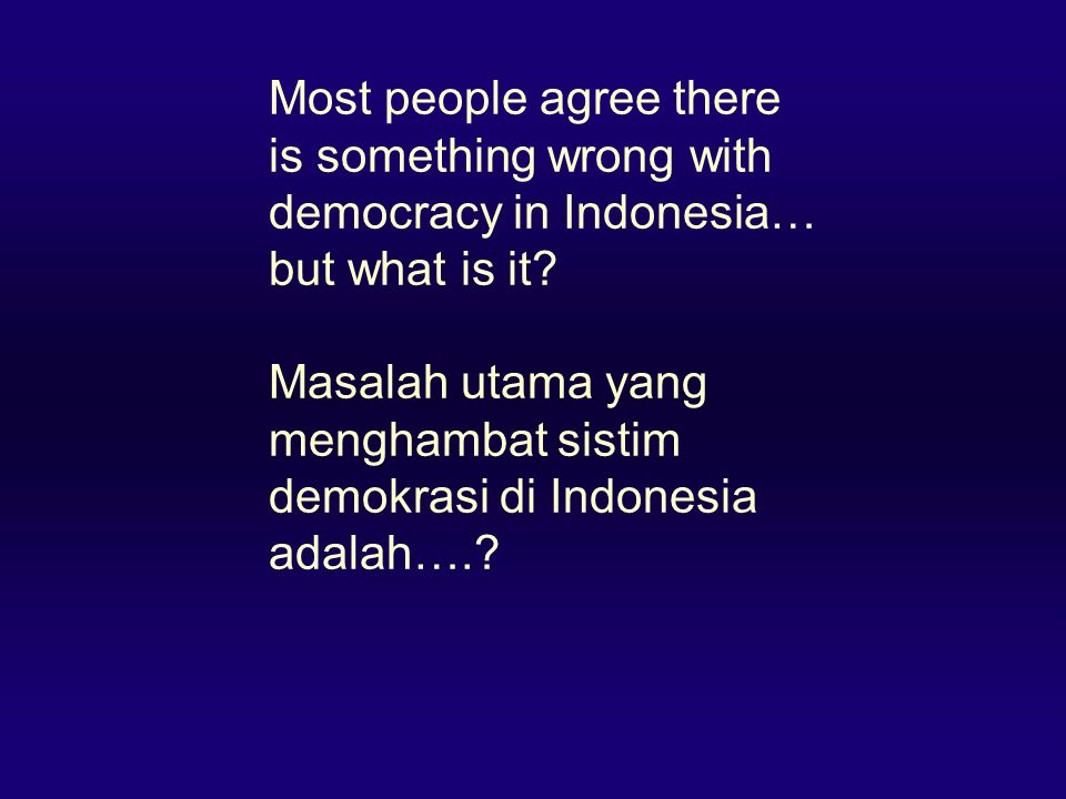 Most people agree there is something wrong with democracy in Indonesia… but what is it.