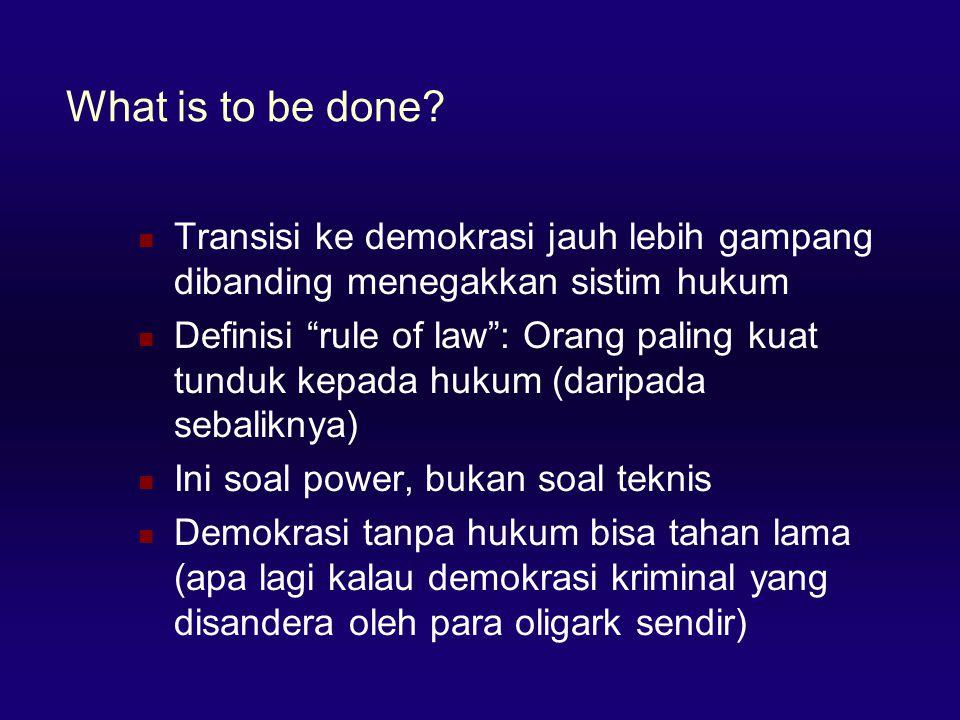 What is to be done Transisi ke demokrasi jauh lebih gampang dibanding menegakkan sistim hukum.