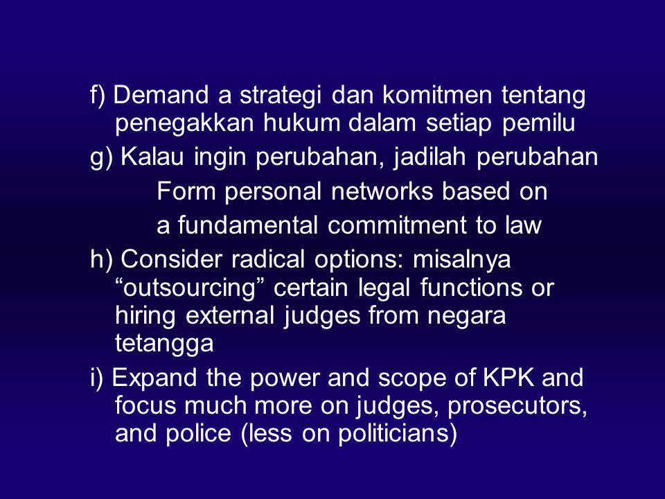 f) Demand a strategi dan komitmen tentang penegakkan hukum dalam setiap pemilu