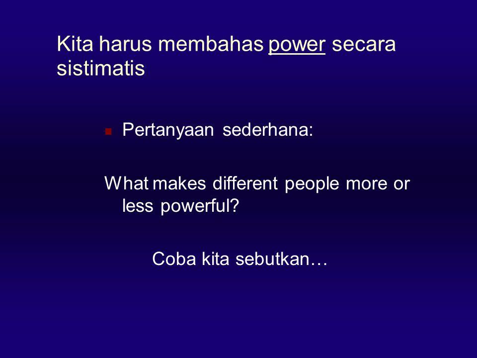 Kita harus membahas power secara sistimatis