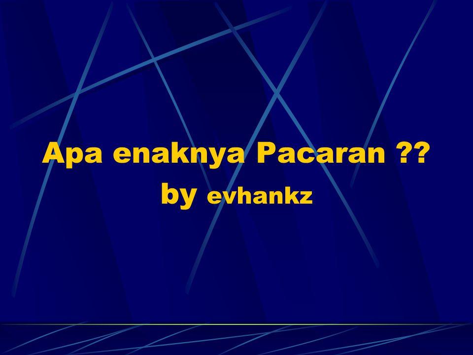 Apa enaknya Pacaran by evhankz