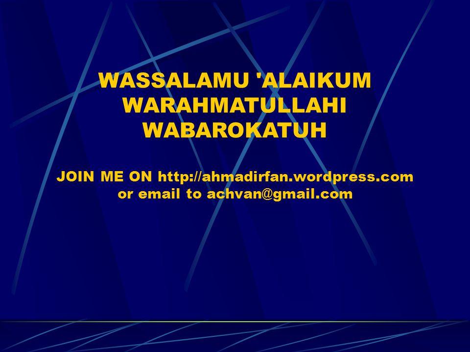 WASSALAMU ALAIKUM WARAHMATULLAHI WABAROKATUH JOIN ME ON http://ahmadirfan.wordpress.com or email to achvan@gmail.com