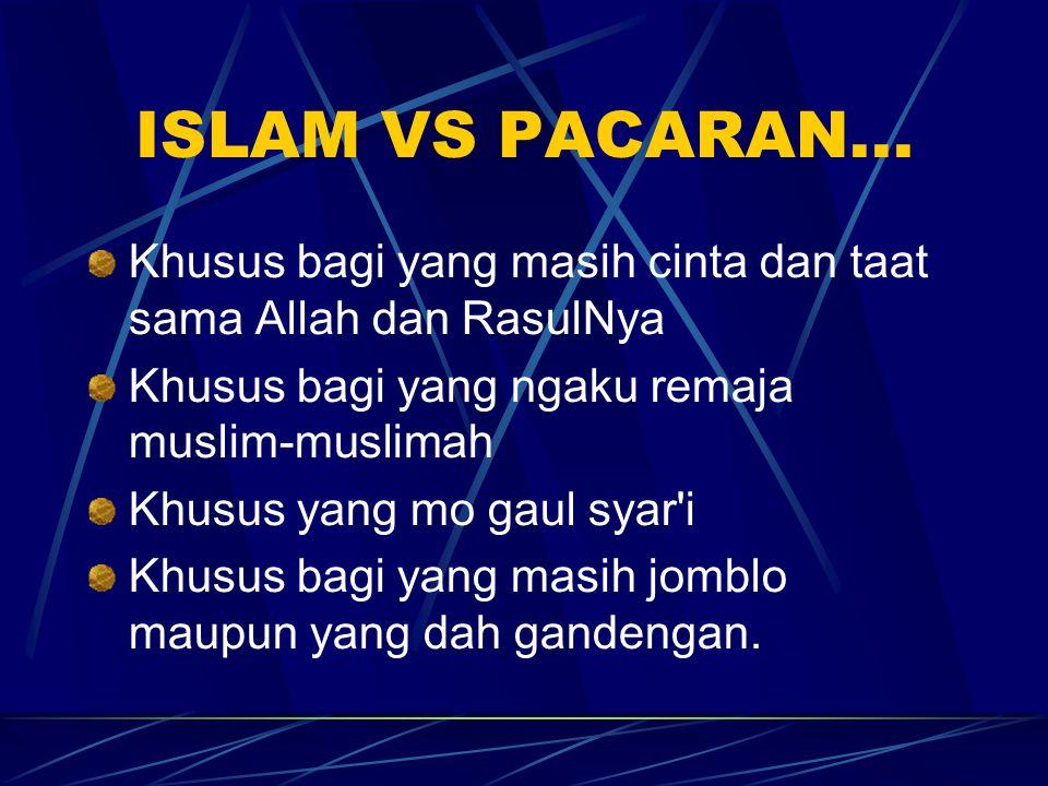 ISLAM VS PACARAN... Khusus bagi yang masih cinta dan taat sama Allah dan RasulNya. Khusus bagi yang ngaku remaja muslim-muslimah.