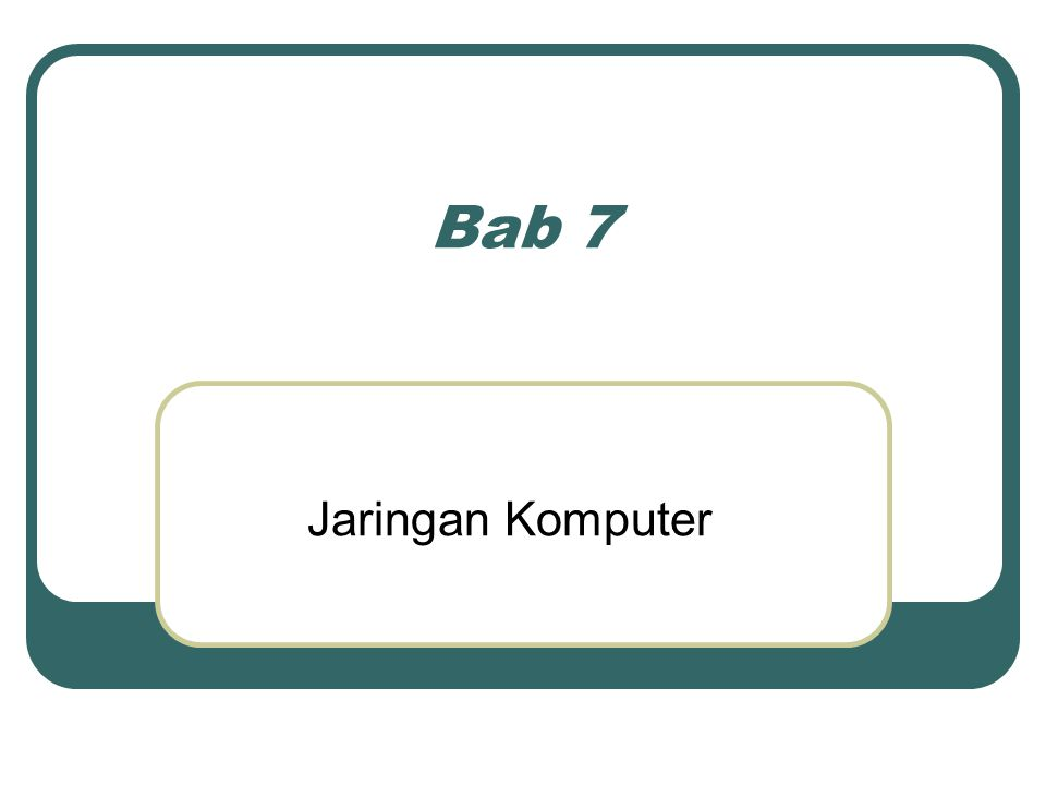 Bab 7 Jaringan Komputer