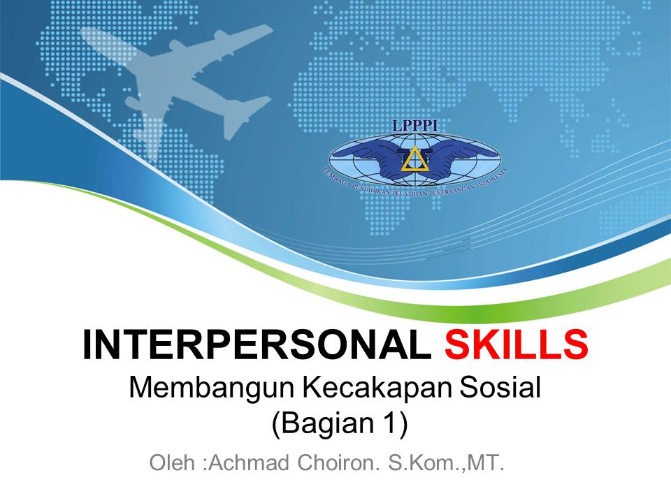 INTERPERSONAL SKILLS Membangun Kecakapan Sosial (Bagian 1)