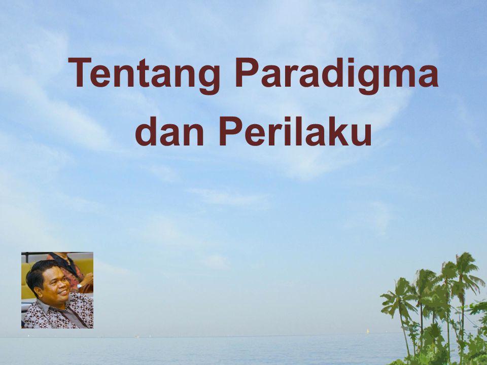 Tentang Paradigma dan Perilaku