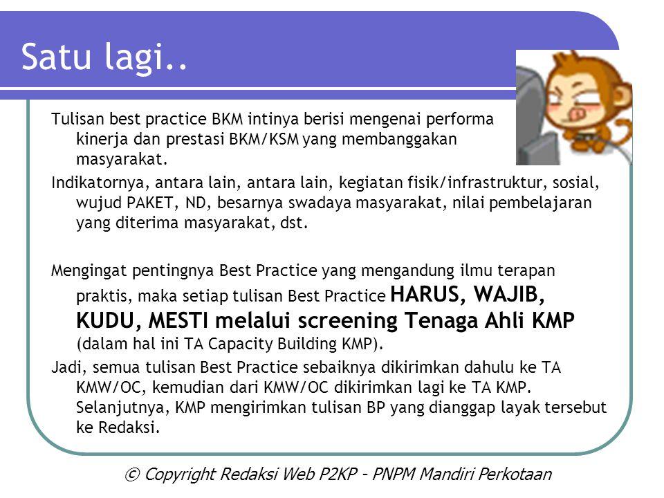 Satu lagi.. Tulisan best practice BKM intinya berisi mengenai performa kinerja dan prestasi BKM/KSM yang membanggakan masyarakat.